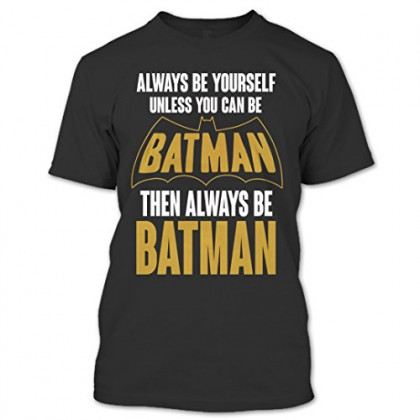 Always Be Yourself Unless You Can Be Batman (ORIGINAL)